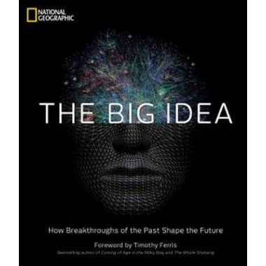The Big Idea :How the Greatest Breakthroughs of All Time are Shaping Our Future