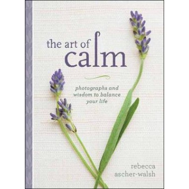The Art of Calm :Photographs and Wisdom to Balance Your Life