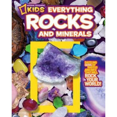 Everything Rocks and Minerals :Dazzling Gems of Photos and Info That Will Rock Your World