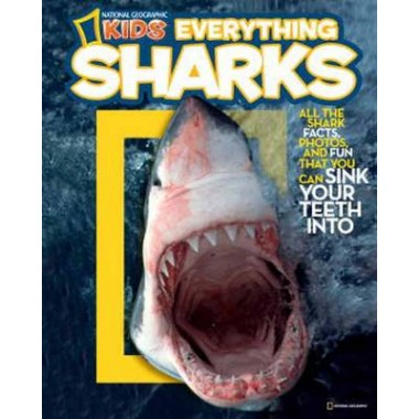 Everything Sharks :All the Shark Facts, Photos, and Fun That You Can Sink Your Teeth into