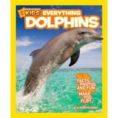 Everything Dolphins :Dolphin Facts, Photos, and Fun That Will Make You Flip