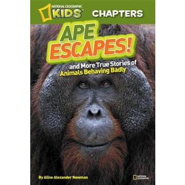National Geographic Kids Chapters: Ape Escapes :And More True Stories of Animals Behaving Badly