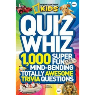 Quiz Whiz :1,000 Super Fun, Mind-Bending, Totally Awesome Trivia Questions