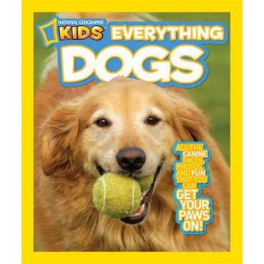 Everything Dogs :All the Canine Facts, Photos, and Fun You Can Get Your Paws on!