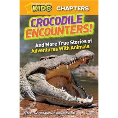 National Geographic Kids Chapters: Crocodile Encounters :And More True Stories of Adventures with Animals