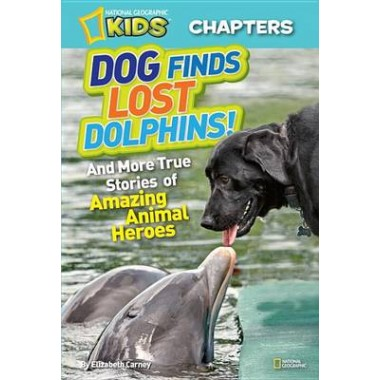 National Geographic Kids Chapters: Dog Finds Lost Dolphins :And More True Stories of Amazing Animal Heroes