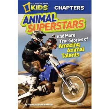 National Geographic Kids Chapters: Animal Superstars :And More True Stories of Amazing Animal Talents