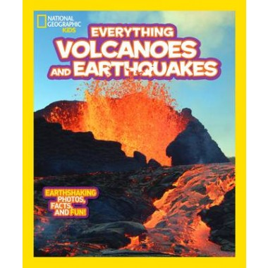 Everything Volcanoes and Earthquakes :Earthshaking Photos, Facts, and Fun!