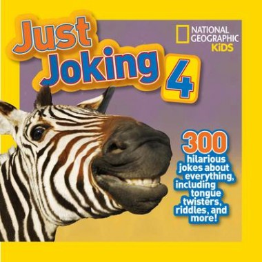 Just Joking 4 :300 Hilarious Jokes About Everything, Including Tongue Twisters, Riddles, and More!