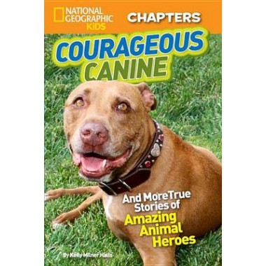 National Geographic Kids Chapters: Courageous Canine :And More True Stories of Amazing Animal Heroes