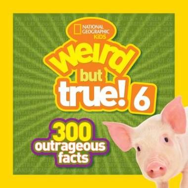 Weird but True! 6 :300 Outrageous Facts