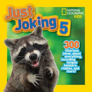 Just Joking 5 :300 Hilarious Jokes About Everything, Including Tongue Twisters, Riddles, and More!
