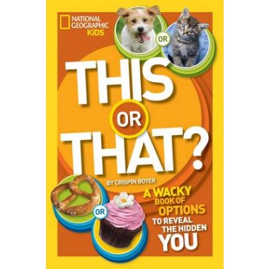 This or That? :A Wacky Book of Choices to Reveal the Hidden You