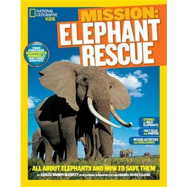 Mission: Elephant Rescue :All About Elephants and How to Save Them