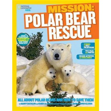 Mission: Polar Bear Rescue :All About Polar Bears and How to Save Them