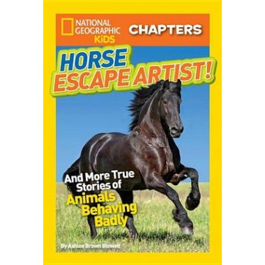 National Geographic Kids Chapters: Horse Escape Artist :And More True Stories of Animals Behaving Badly