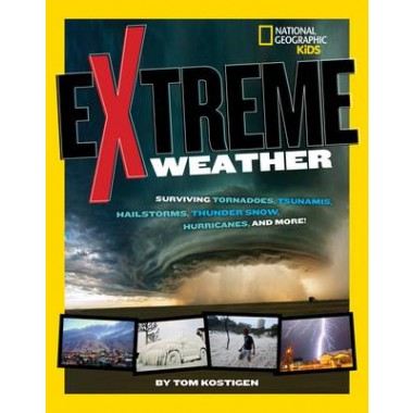Extreme Weather :Surviving Tornadoes, Sandstorms, Hailstorms, Blizzards, Hurricanes, and More!