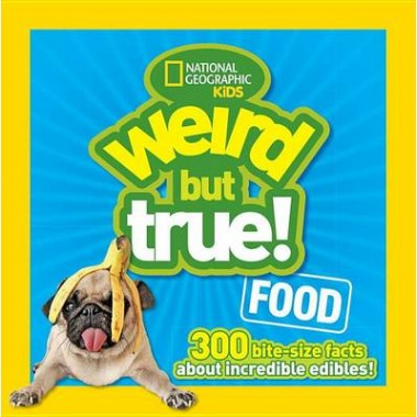 Weird But True! Food :300 Bite-Size Facts About Incredible Edibles