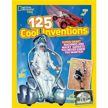 125 Cool Inventions :Supersmart Machines and Wacky Gadgets You Never Knew You Wanted!