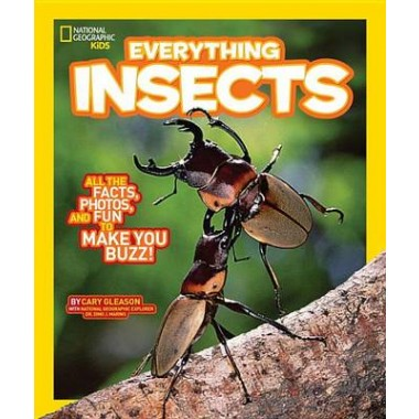 Everything Insects :All the Facts, Photos, and Fun to Make You Buzz