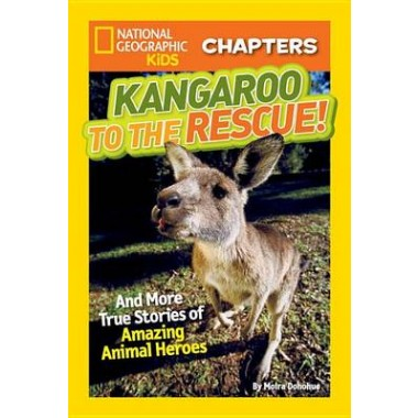 National Geographic Kids Chapters: Kangaroo to the Rescue! :And More True Stories of Amazing Animal Heroes