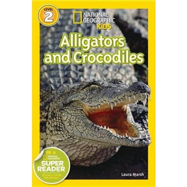 Nat Geo Readers Alligators And Crocodiles Lvl 2