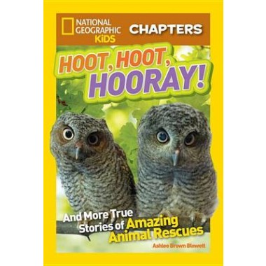 National Geographic Kids Chapters: Hoot, Hoot, Hooray! :And More True Stories of Amazing Animal Rescues