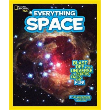 Everything Space :Blast off for a Universe of Photos, Facts, and Fun!