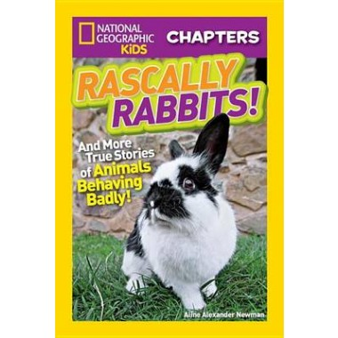 National Geographic Kids Chapters: Rascally Rabbits! :And More True Stories of Animals Behaving Badly