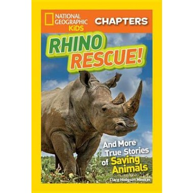 National Geographic Kids Chapters: Rhino Rescue :And More True Stories of Saving Animals
