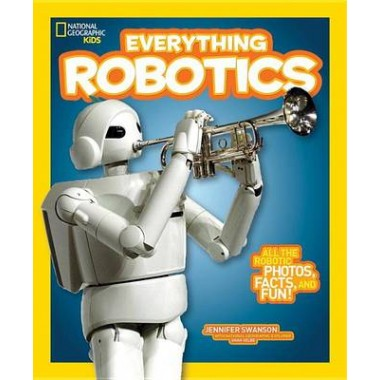 Everything Robotics :All the Photos, Facts, and Fun to Make You Race for Robots