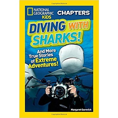 National Geographic Kids Chapters: Diving With Sharks! :And More True Stories of Extreme Adventures!