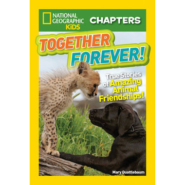 National Geographic Kids Chapters: Together Forever :True Stories of Amazing Animal Friendships!