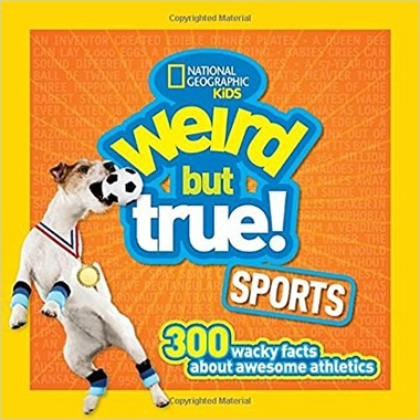 Weird But True! Sports :300 Wacky Facts About Awesome Athletics