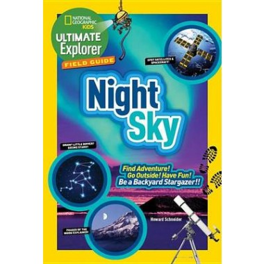 Ultimate Explorer Field Guide: Night Sky :Find Adventure! Go Outside! Have Fun! be a Backyard Stargazer!