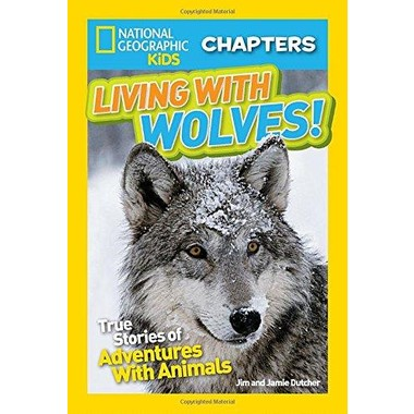 National Geographic Kids Chapters: Living With Wolves :True Stories of Adventures with Animals (Ngk Chapters)