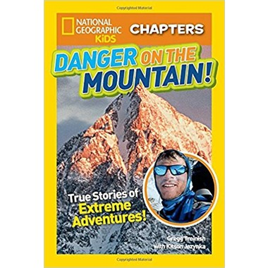 National Geographic Kids Chapters: Danger on the Mountain :True Stories of Extreme Adventures!