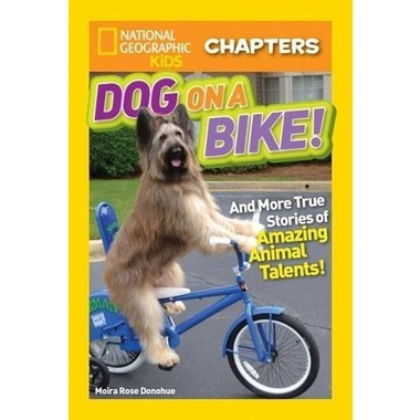 National Geographic Kids Chapters: Dog on a Bike :And More True Stories of Amazing Animal Talents!