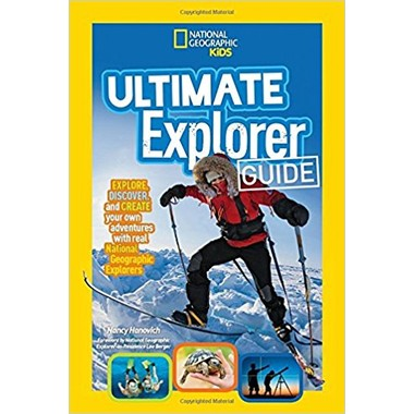 Ultimate Explorer Guide :Explore, Discover, and Create Your Own Adventures with Real National Geographic Explorers as Your Guides!