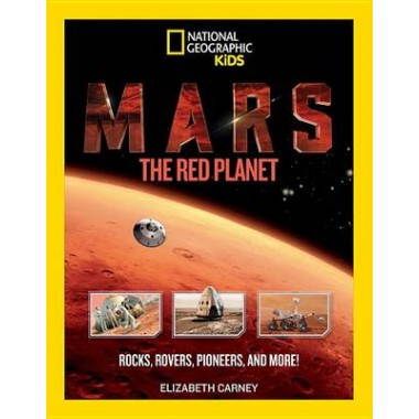 Mars: The Red Planet :Rocks, Rovers, Pioneers, and More!