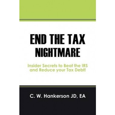 End the Tax Nightmare :Insider Secrets to Beat the IRS and Reduce Your Tax Debt!