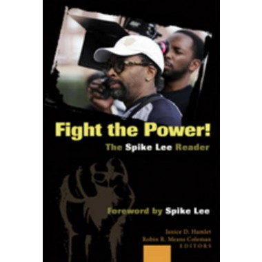Fight the Power! The Spike Lee Reader :Foreword by Spike Lee