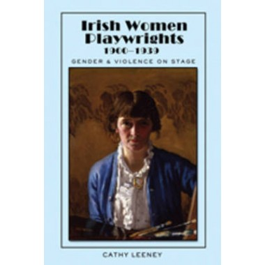 Irish Women Playwrights 1900-1939 :Gender and Violence on Stage