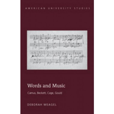 Words and Music :Camus, Beckett, Cage, Gould