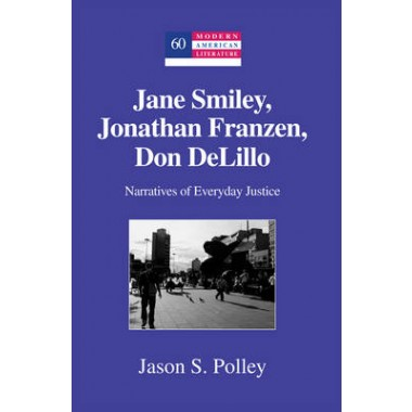 Jane Smiley, Jonathan Franzen, Don DeLillo :Narratives of Everyday Justice