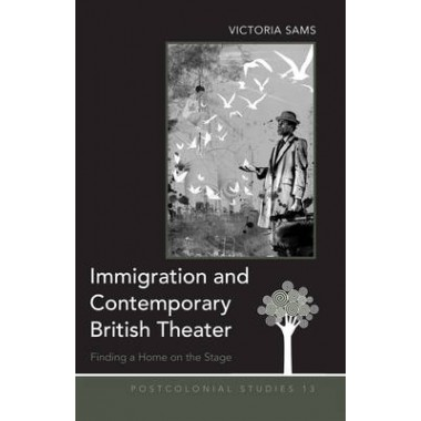 Immigration and Contemporary British Theater :Finding a Home on the Stage