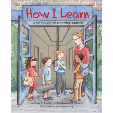 How I Learn :A Kid's Guide to Learning Disabilities