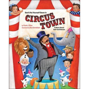 Don't Put Yourself Down in Circus Town :A Story About Self-Confidence