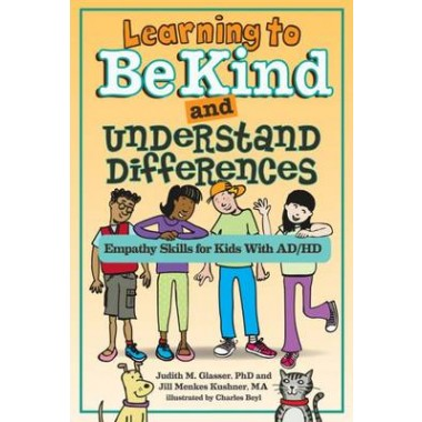 Learning to Be Kind and Understand Differences :Empathy Skills for Kids With AD/HD