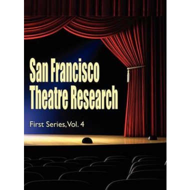 San Francisco Theatre Research, First Series, Vol. 4
